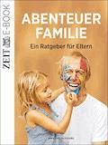 Abenteuer Familie - DIE ZEIT - E-Book