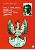 Podlaskim szlakiem oddziału partyzanckiego ZENONA - Sławomir Kordaczuk - ebook