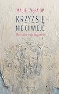 Krzyż się nie chwieje - Maciej Zięba OP - ebook
