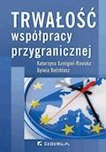 Trwałość współpracy przygranicznej - Katarzyna Szmigiel-Rawska, Sylwia Dołzbłasz - ebook