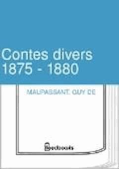Contes divers 1875 - 1880 - Guy de Maupassant - ebook