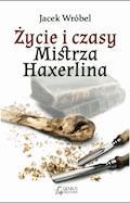 Życie i czasy Mistrza Haxerlina - Jacek Wróbel - ebook
