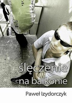 Ślęczenie na balkonie - Paweł Izydorczyk - ebook
