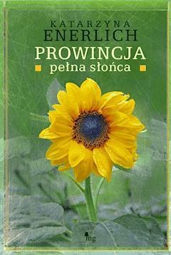 Prowincja pełna słońca - Katarzyna Enerlich - ebook