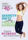 Sekrety diety według Pauliny Konrad - Paulina Konrad - ebook