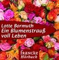 Ein Blumenstrauß voll Leben - Lotte Bormuth - Hörbüch