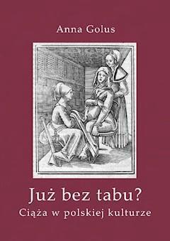 Już bez tabu? Ciąża w polskiej kulturze - Anna Golus - ebook