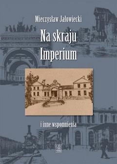 Na skraju Imperium... i inne wspomnienia - Mieczysław Jałowiecki - ebook
