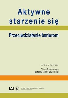 Aktywne starzenie się. Przeciwdziałanie barierom - Piotr Szukalski - ebook