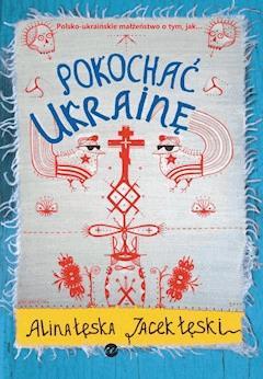 Pokochać Ukrainę - Alina Łęska - ebook