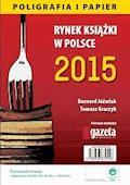 Rynek książki w Polsce 2015. Poligrafia i Papier - Bernard Jóźwiak, Tomasz Graczyk - ebook