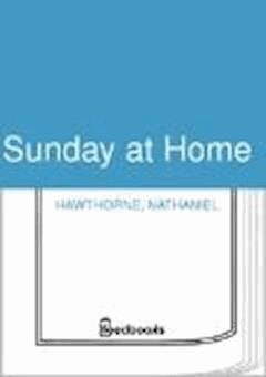 Sunday at Home - Nathaniel Hawthorne - ebook