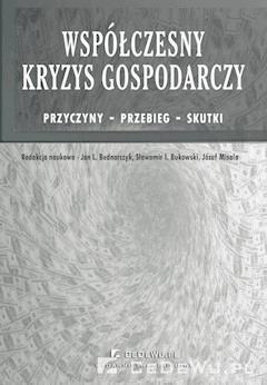 Współczesny kryzys gospodarczy. Przyczyny - przebieg - skutki - prof. nadzw. dr hab. Jan Bednarczyk - ebook