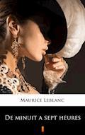 De minuit à sept heures - Maurice Leblanc - ebook