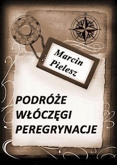 Podróże, włóczęgi, peregrynacje - Marcin Pielesz - ebook