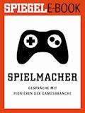Spielmacher - Gespräche mit Pionieren der Gamesbranche - E-Book