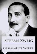 Stefan Zweig - Gesammelte Werke - Stefan Zweig - E-Book