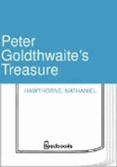 Peter Goldthwaite's Treasure - Nathaniel Hawthorne - ebook
