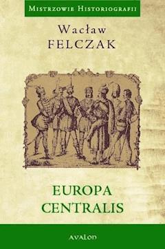 Europa centralis - Wacław Felczak - ebook