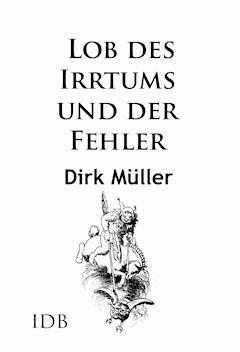 Lob des Irrtums und der Fehler - Dirk Müller - E-Book