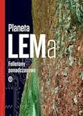 Planeta LEMa. Felietony ponadczasowe - Stanisław Lem - ebook