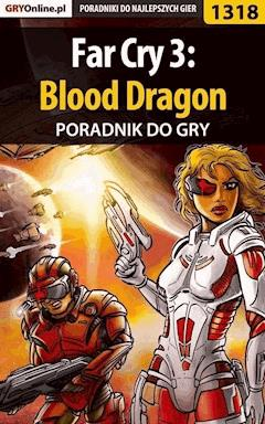 "Far Cry 3: Blood Dragon - poradnik do gry - Maciej ""Elrond"" Myrcha - ebook"