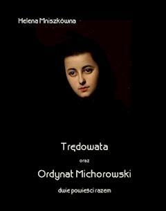 Trędowata oraz Ordynat Michorowski - dwie powieści razem - Helena Mniszkówna - ebook