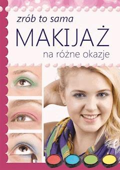 Makijaż na różne okazje. Zrób to sama - Katarzyna Jastrzębska - ebook