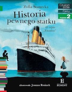 """Historia pewnego statku. O rejsie """"Titanica"""". Czytam sobie - poziom 2 - Zofia Stanecka - ebook"""