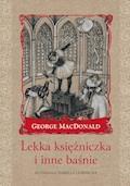 Lekka księżniczka i inne baśnie - George MacDonald - ebook