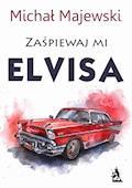 Zaśpiewaj mi Elvisa - Michał Majewski - ebook