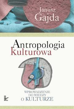 Antropologia kulturowa. Część I - Janusz Gajda - ebook