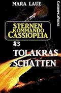 Sternenkommando Cassiopeia 3: Tolakras Schatten (Science Fiction Abenteuer) - Mara Laue - E-Book