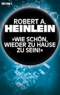 """""""Wie schön, wieder zu Hause zu sein!"""" - Robert A. Heinlein - E-Book"""