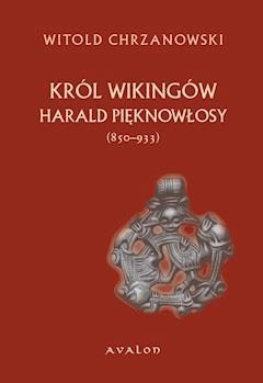 Harald Pięknowłosy (ok. 850-933) Król Wikingów - Witold Jan Chrzanowski - ebook