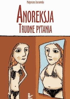 Anoreksja. Trudne pytania - Małgorzata Starzomska - ebook