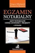 Egzamin notarialny. Akty notarialne i inne czynności - projekty. Wydanie 4 - Przemysław Biernacki, Grzegorz Mikołajczuk - ebook