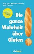 Die ganze Wahrheit über Gluten - Dr. Alessio  Fasano - E-Book