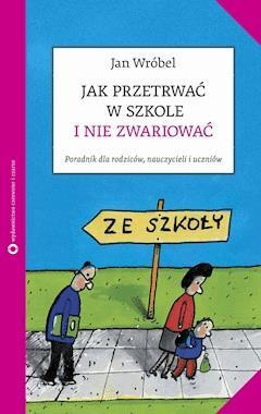 Jak przetrwać w szkole i nie zwariować - Jan Wróbel - ebook