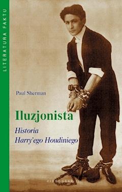 Iluzjonista. Historia Harry'ego Houdiniego - Paul Sherman - ebook