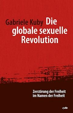 Die globale sexuelle Revolution - Gabriele Kuby - E-Book