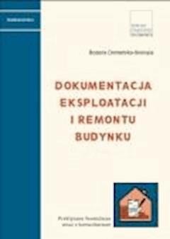 Dokumentacja eksploatacji i remontu budynków Praktyczne formularze wraz z komentarzem - Bożena Domańska-Skorupa - ebook