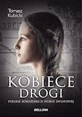 Kobiece drogi. Polskie bohaterki II wojny światowej - Piotr Tomasz Kubicki - ebook