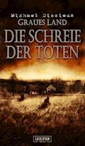 Graues Land 2 - Die Schreie der Toten - Michael Dissieux - E-Book