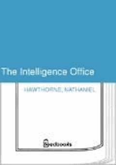 The Intelligence Office - Nathaniel Hawthorne - ebook
