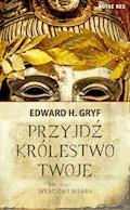 Przyjdź królestwo twoje. Tom I - Władza i wiara - Edward H. Gryf - ebook