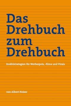 Das Drehbuch zum Drehbuch - Albert Heiser - E-Book