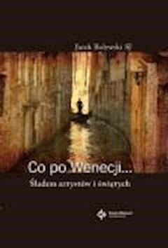 Co po Wenecji... Śladem artystów i świętych - Bolewski SJ, Jacek - ebook