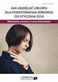 Jak udzielać urlopu dla poratowania zdrowia od stycznia 2018. Wskazówki, procedury, wzory dokumentów - Anna Trochimiuk - ebook