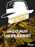Privatdetektiv Joe Barry - Jagd auf Unbekannt - Joe Barry - E-Book